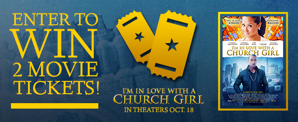 I'm in Love With a Church Girl – Movie Ticket Giveaway