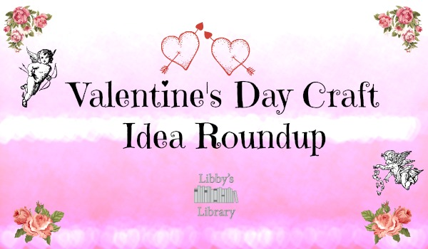 Valentine's Day Craft Ideas Roundup