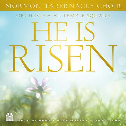 HE IS RISEN, The Mormon Tabernacle Choir