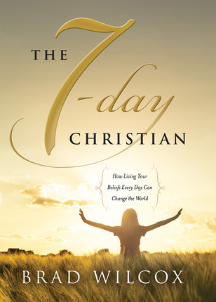 The 7-Day Christian, by Brad Wilcox