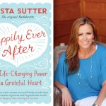 Happily Ever After: The Life-Changing Power of a Grateful Heart, by Trista Sutter – Review and Giveaway