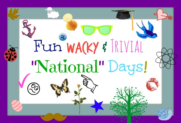Fun Wacky and Trivial Days Feb. 9th – Feb. 14th