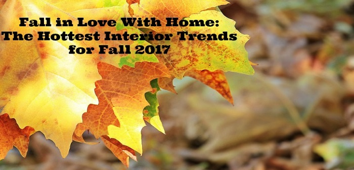 Fall in Love With Home: The Hottest Interior Trends for Fall 2017