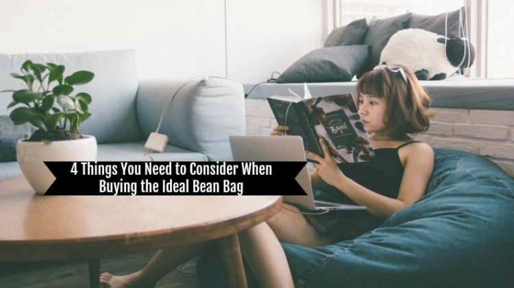 4 Things You Need to Consider When Buying the Ideal Bean Bag
