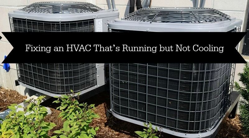 Fixing an HVAC That's Running but Not Cooling